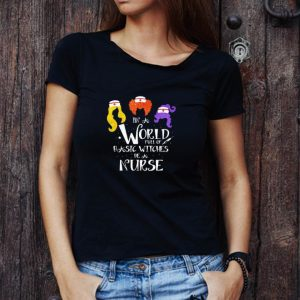 Awesome Hocus Pocus In World Full Of Basic Witches Be A Nurse shirt