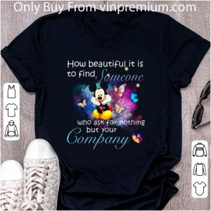 Awesome Mickey Mouse Butterflies How Beautiful It Is To Find Someone Who Ask For Nothing But Your Company shirt
