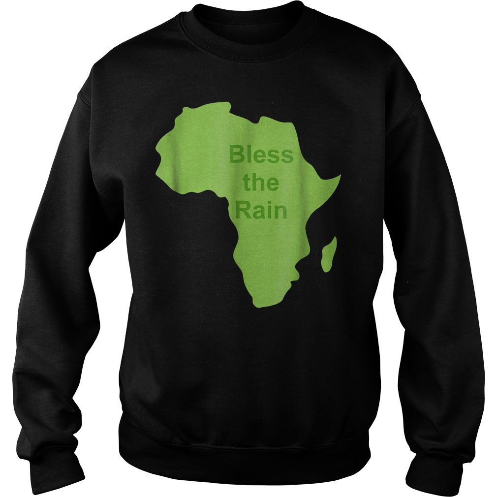 Bless The Rain Down in Africa T-Shirt Sweat Shirt