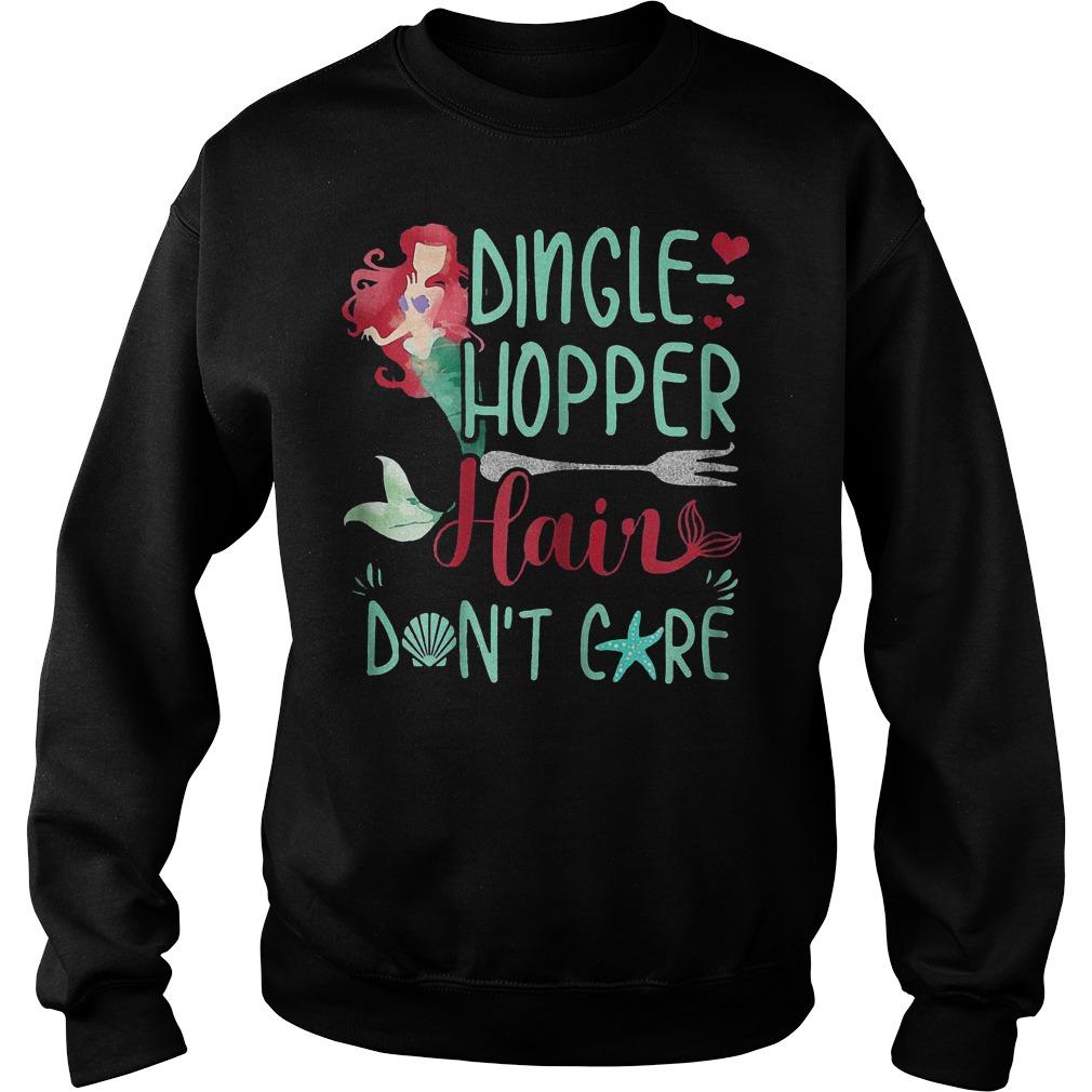Dingle Hopper Hair Don't Care Mermaid T-Shirt Sweat Shirt