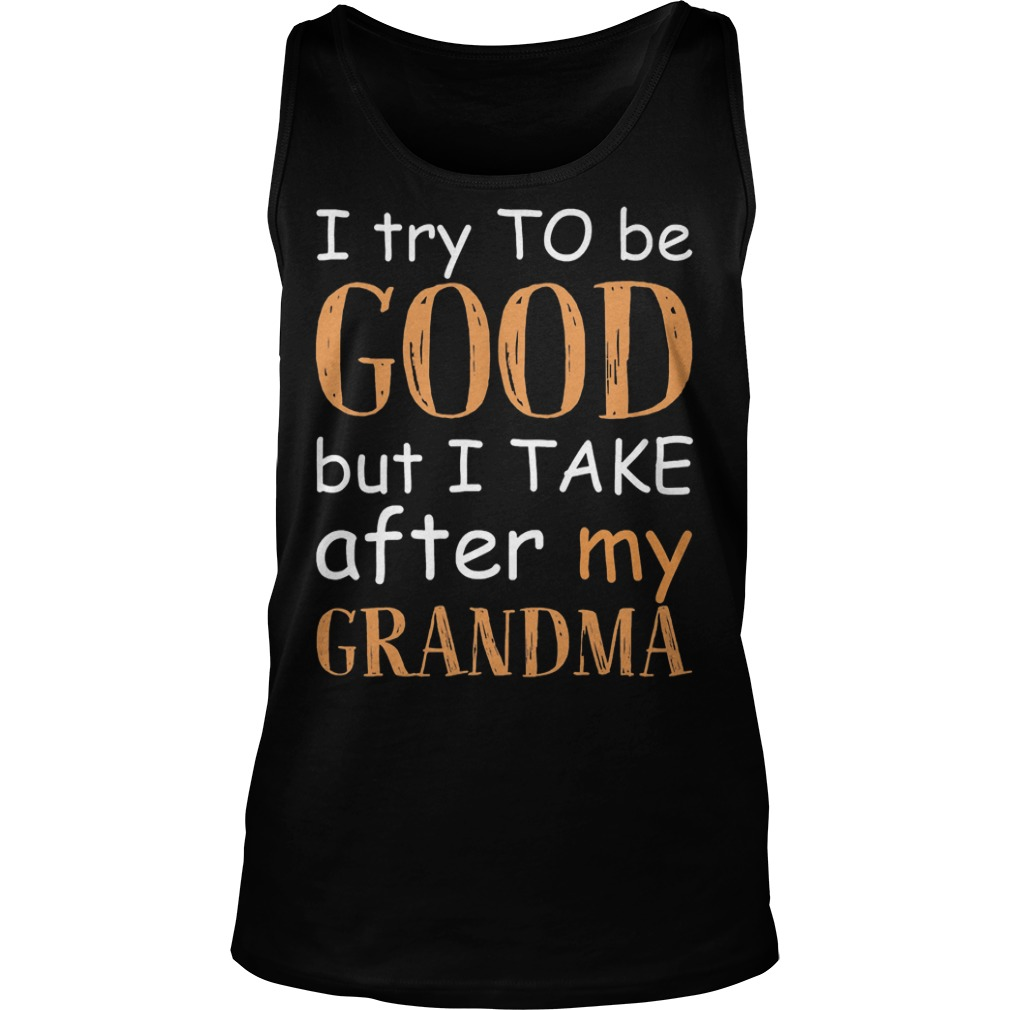I Take After My Grandma T-Shirt Tank Top Unisex