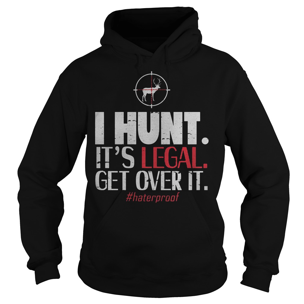 Official I Hunt It's Legal Get Over It T-Shirt Hoodie