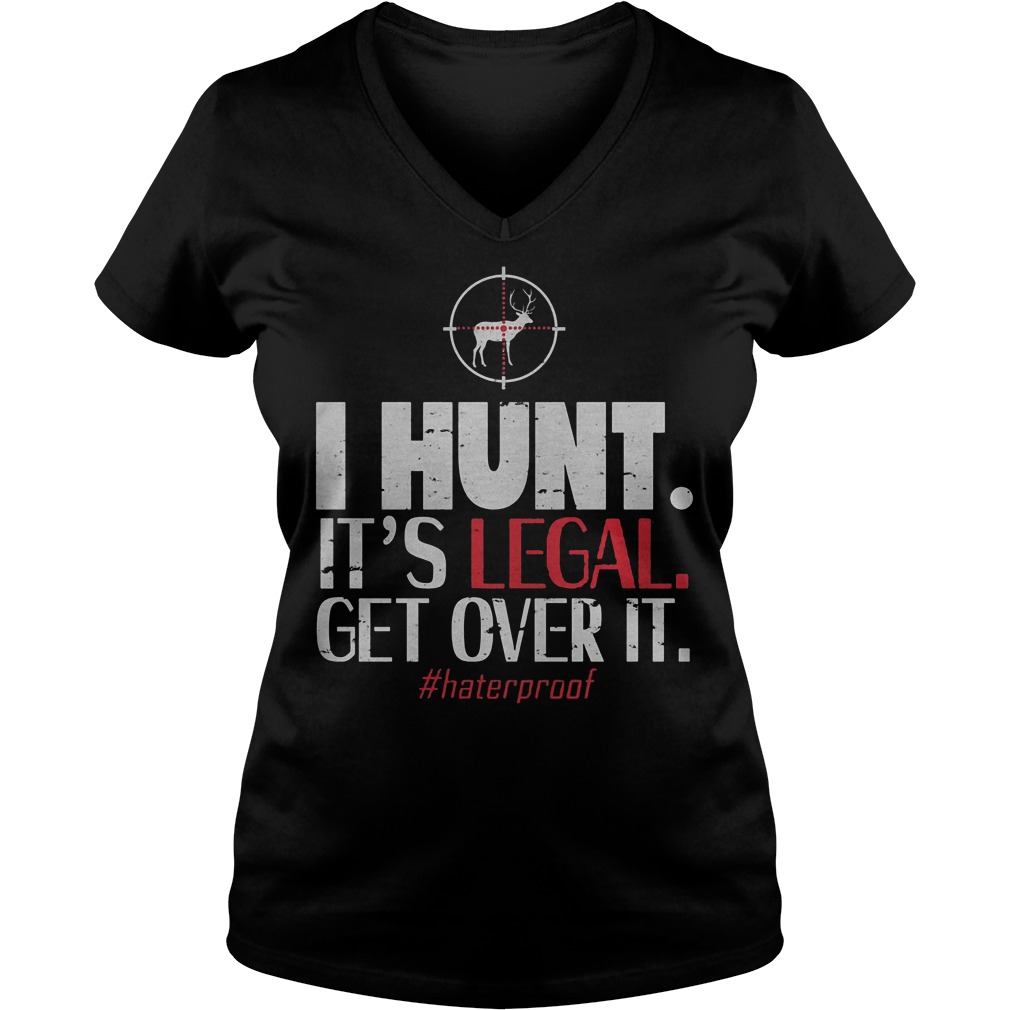 Official I Hunt It's Legal Get Over It T-Shirt Ladies V-Neck