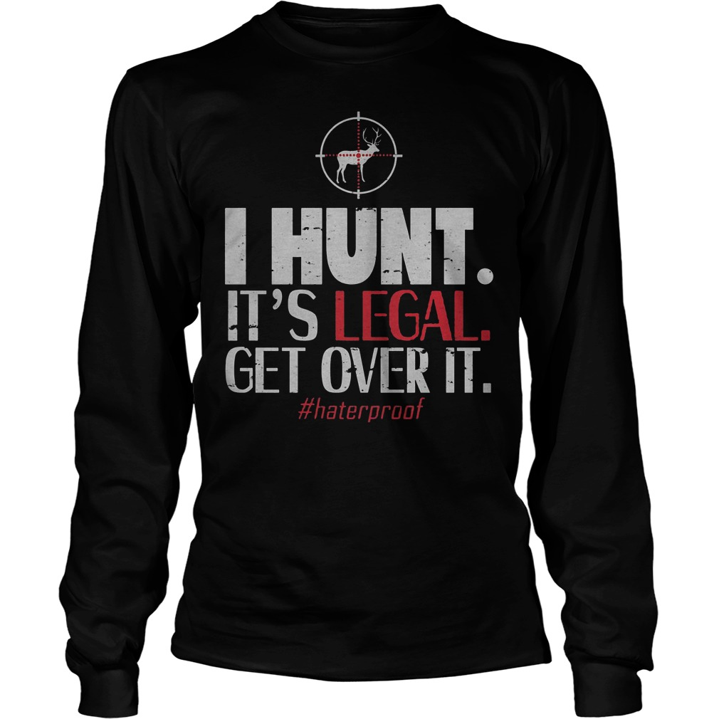 Official I Hunt It's Legal Get Over It T-Shirt Longsleeve Tee Unisex