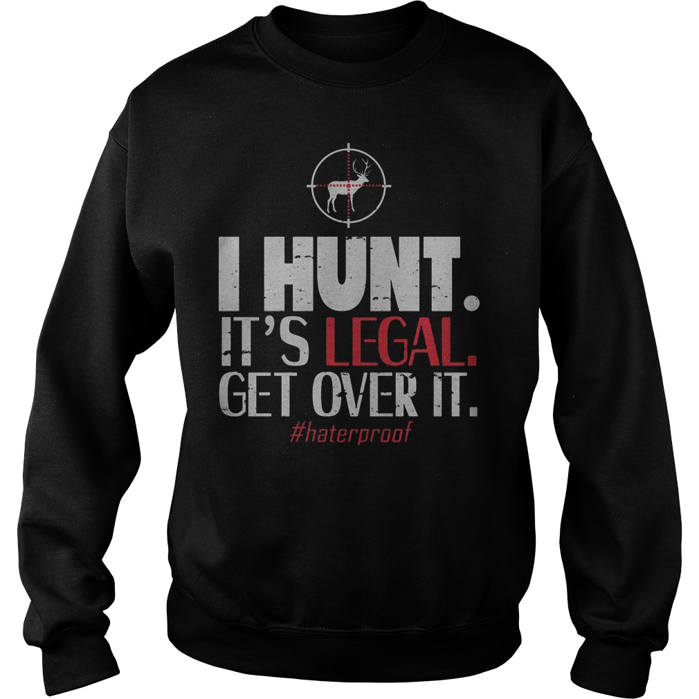 Official I Hunt It's Legal Get Over It T-Shirt Sweatshirt Unisex