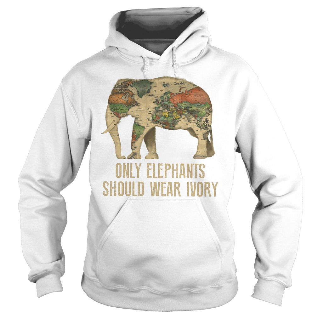 Only Elephants Should Wear Ivory T-Shirt Hoodie