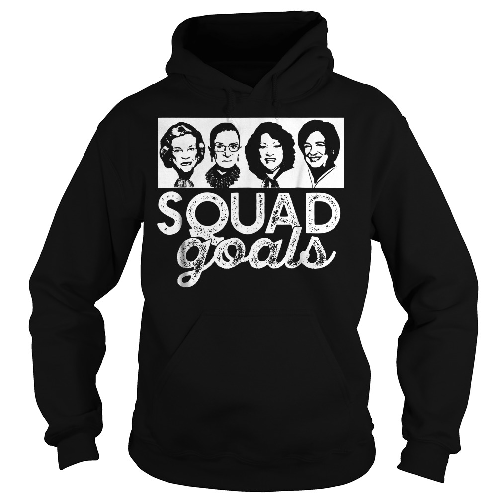 Squad Goals Supreme Court Justices T-Shirt Hoodie