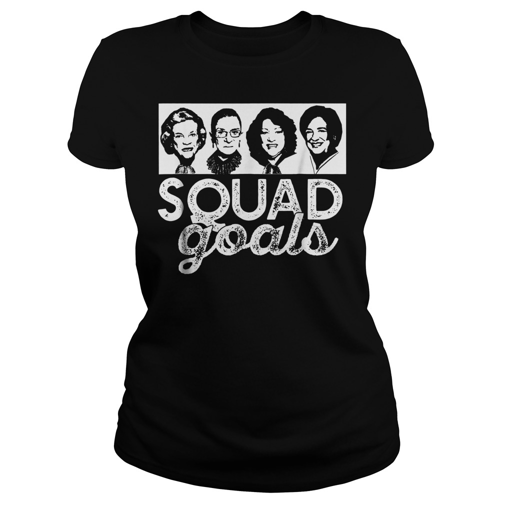 Squad Goals Supreme Court Justices T-Shirt Ladies Tee