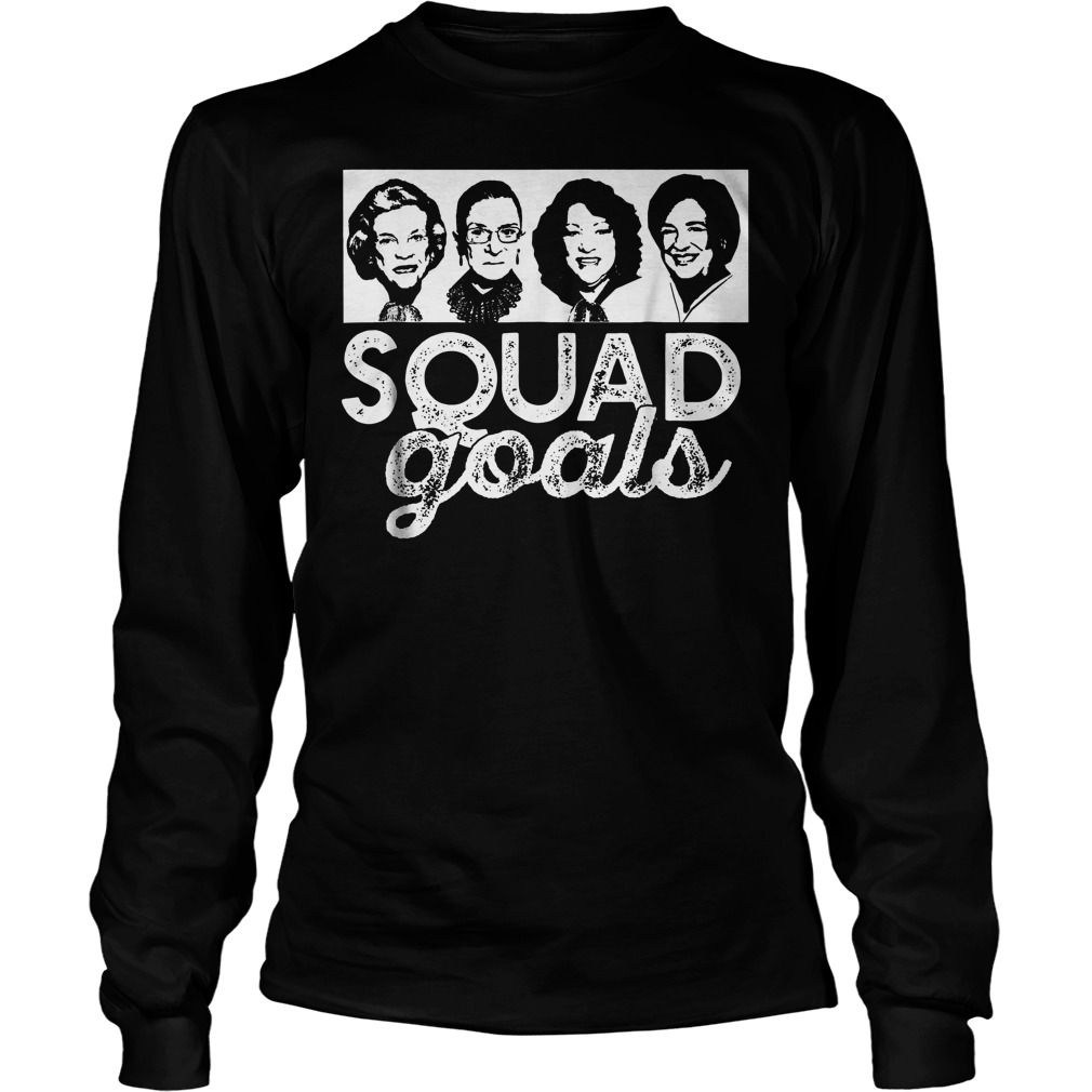 Squad Goals Supreme Court Justices T-Shirt Unisex Longsleeve Tee