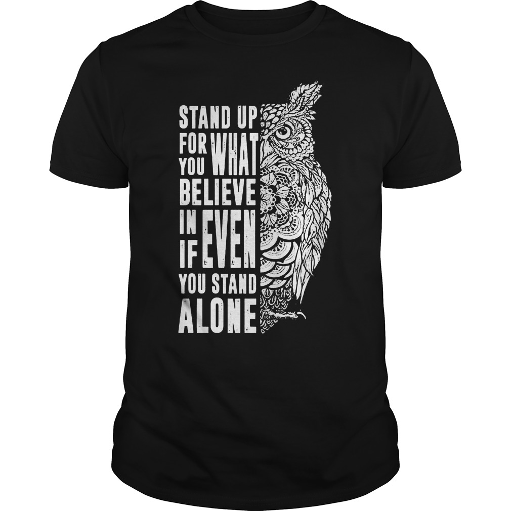 Stand Up For What You Believe In Even If You Stand Alone T-Shirt Guys Tee