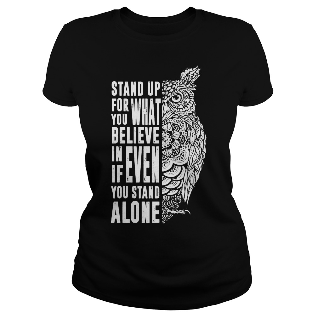 Stand Up For What You Believe In Even If You Stand Alone T-Shirt Ladies Tee