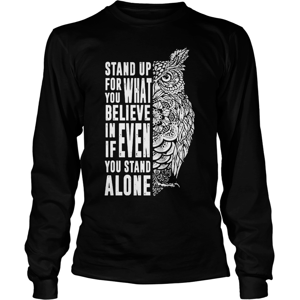 Stand Up For What You Believe In Even If You Stand Alone T-Shirt Unisex Longsleeve Tee