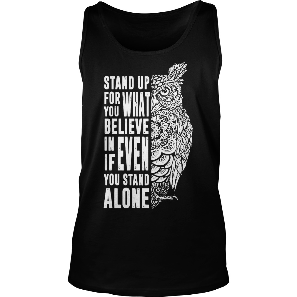 Stand Up For What You Believe In Even If You Stand Alone T-Shirt Unisex Tank Top