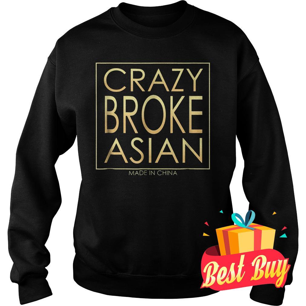 Best Price Crazy Broke Asian shirt Sweatshirt Unisex