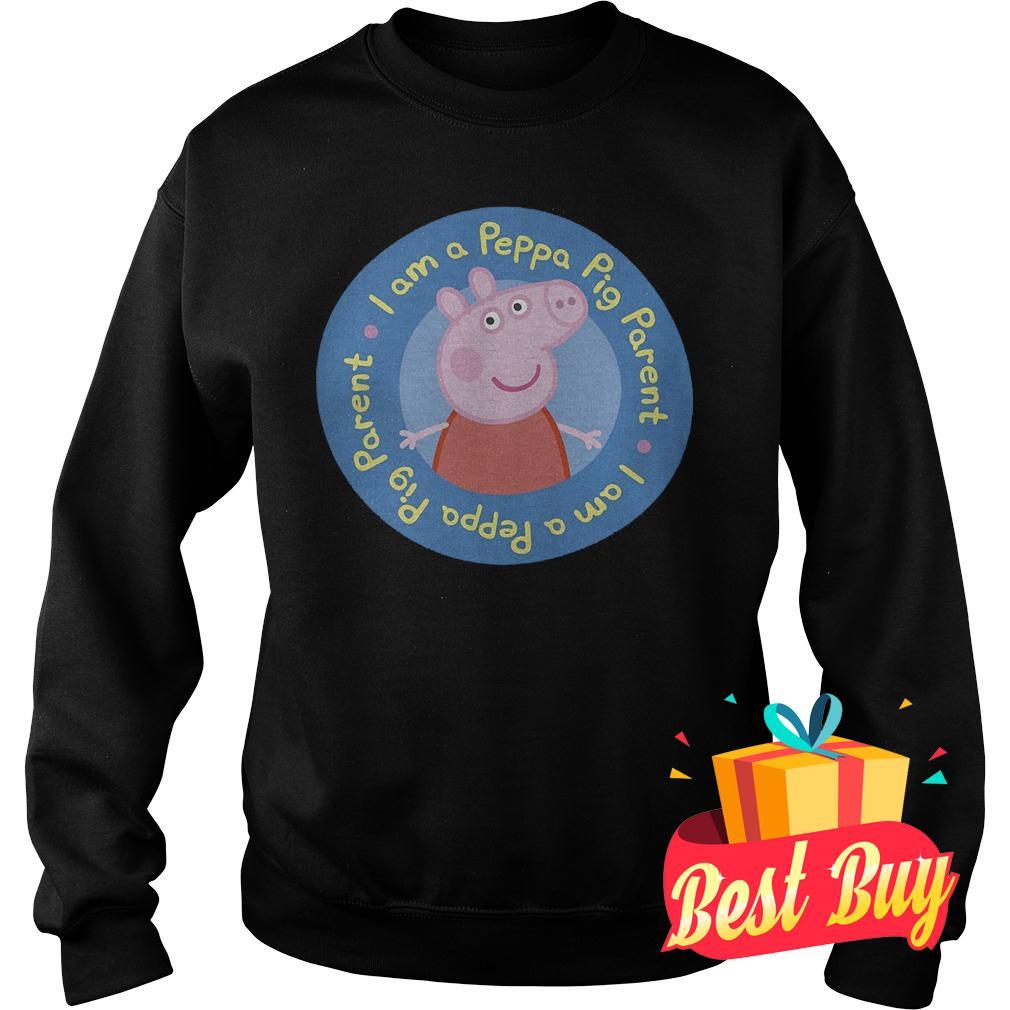Best Price I am a Peppa Pig parent shirt Sweatshirt Unisex