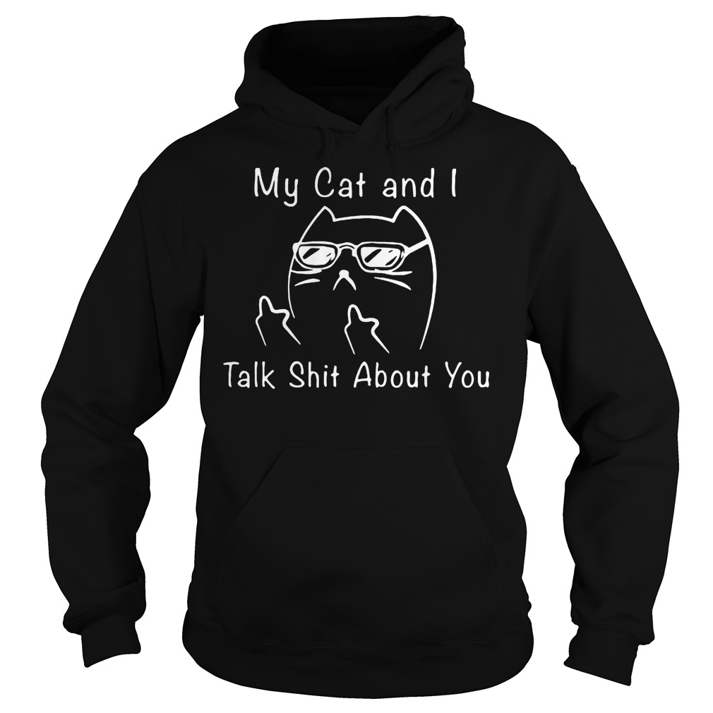 Best Price Taylor White Cat My Cat And I Talk Shit About You Shirt Hoodie