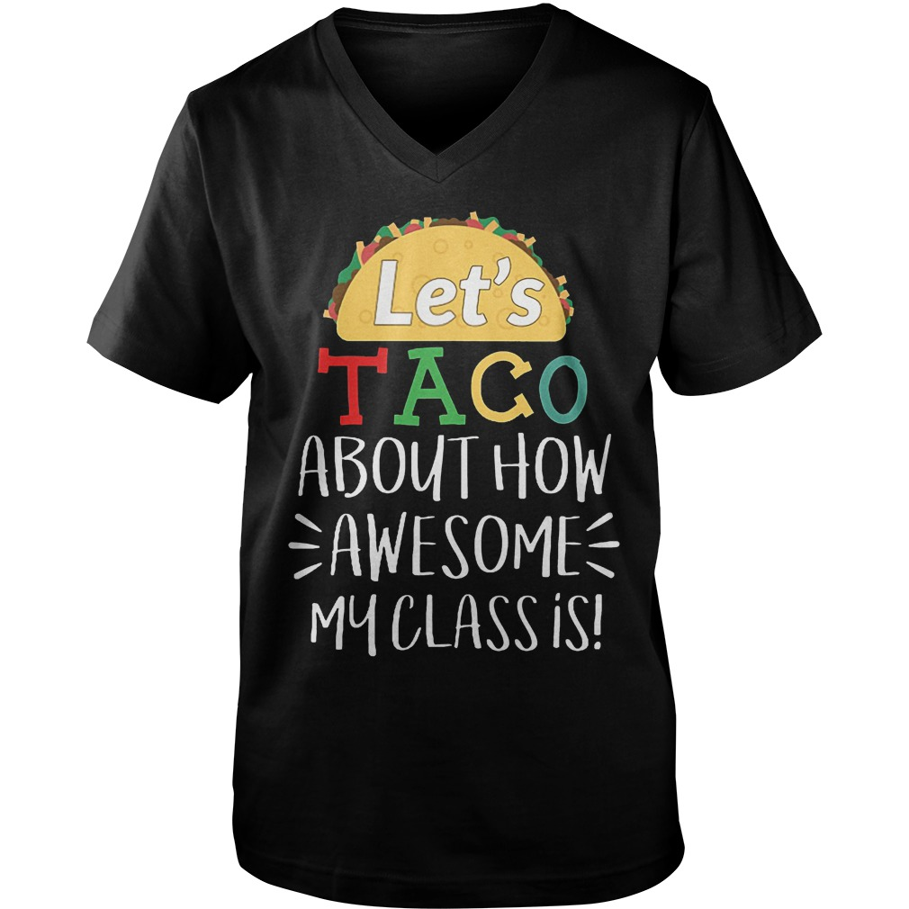 Cheap Shirt Let's Taco About How Awesome My Class Is Shirt