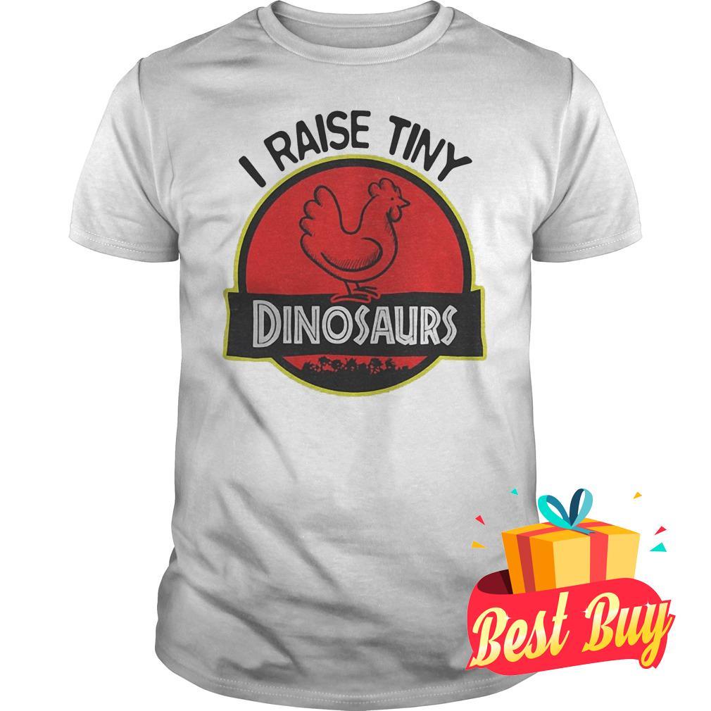 Official I Raise Tiny Chicken Dinosaurs shirt