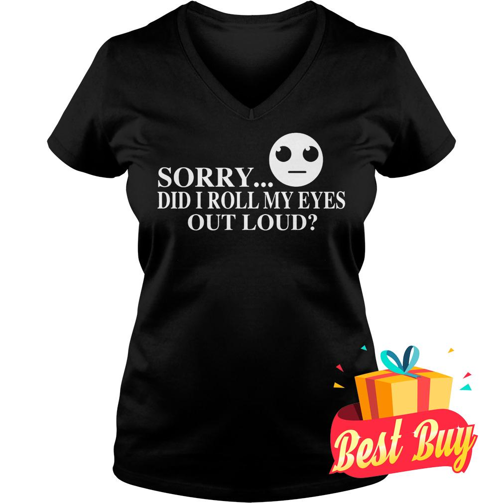 Official Sorry did I roll my eyes out loud Shirt Ladies V-Neck