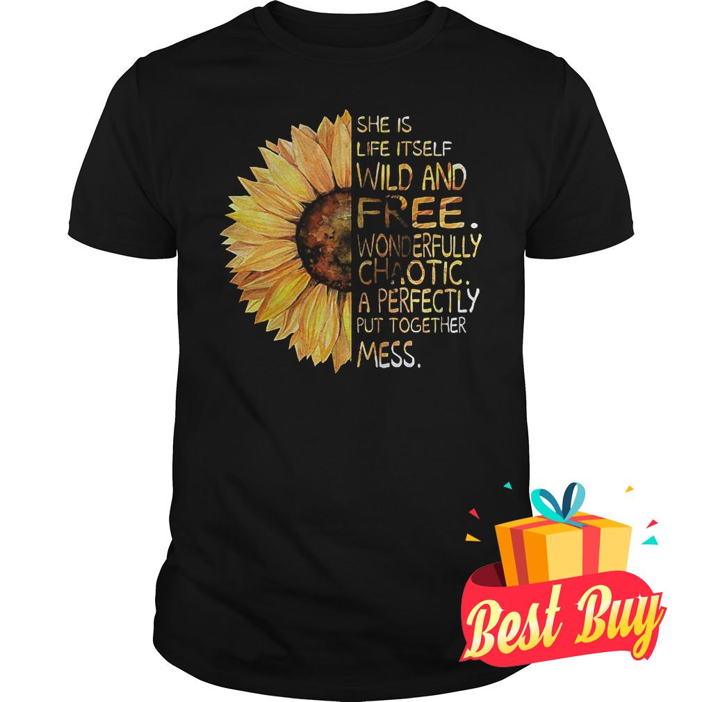Official Sunflower She is life itself wild and free shirt