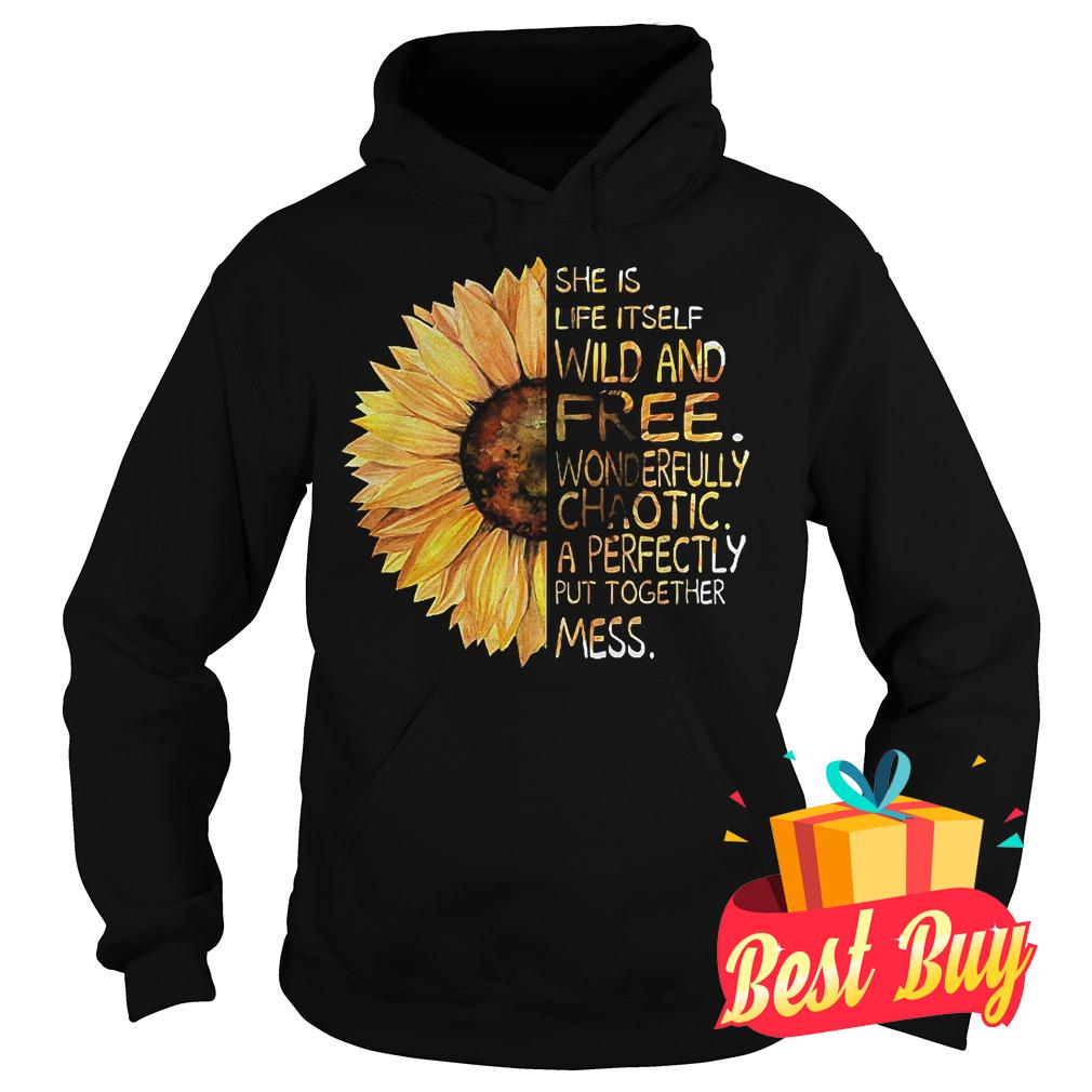 Official Sunflower She is life itself wild and free shirt Hoodie