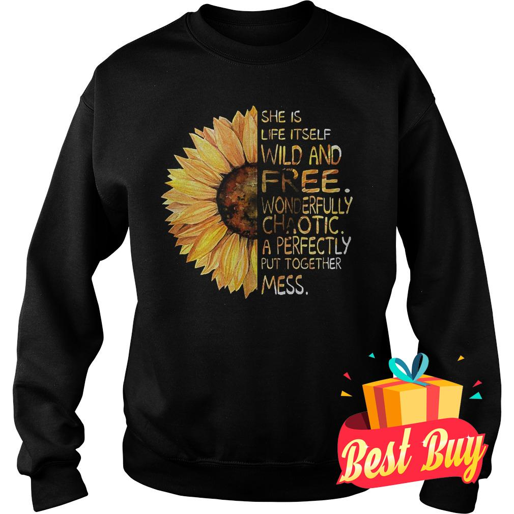 Official Sunflower She is life itself wild and free shirt Sweatshirt Unisex