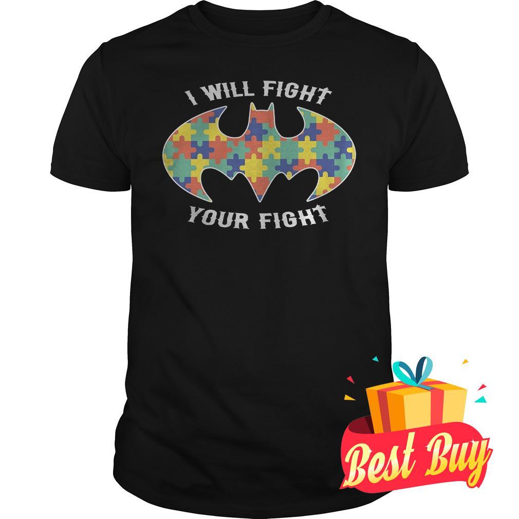 Original Autism Batman I Will Fight Your Fight shirt