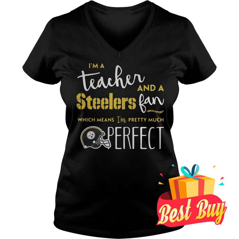Original I'm a teacher and a Steelers fan which means I'm pretty much perfect shirt Ladies V-Neck