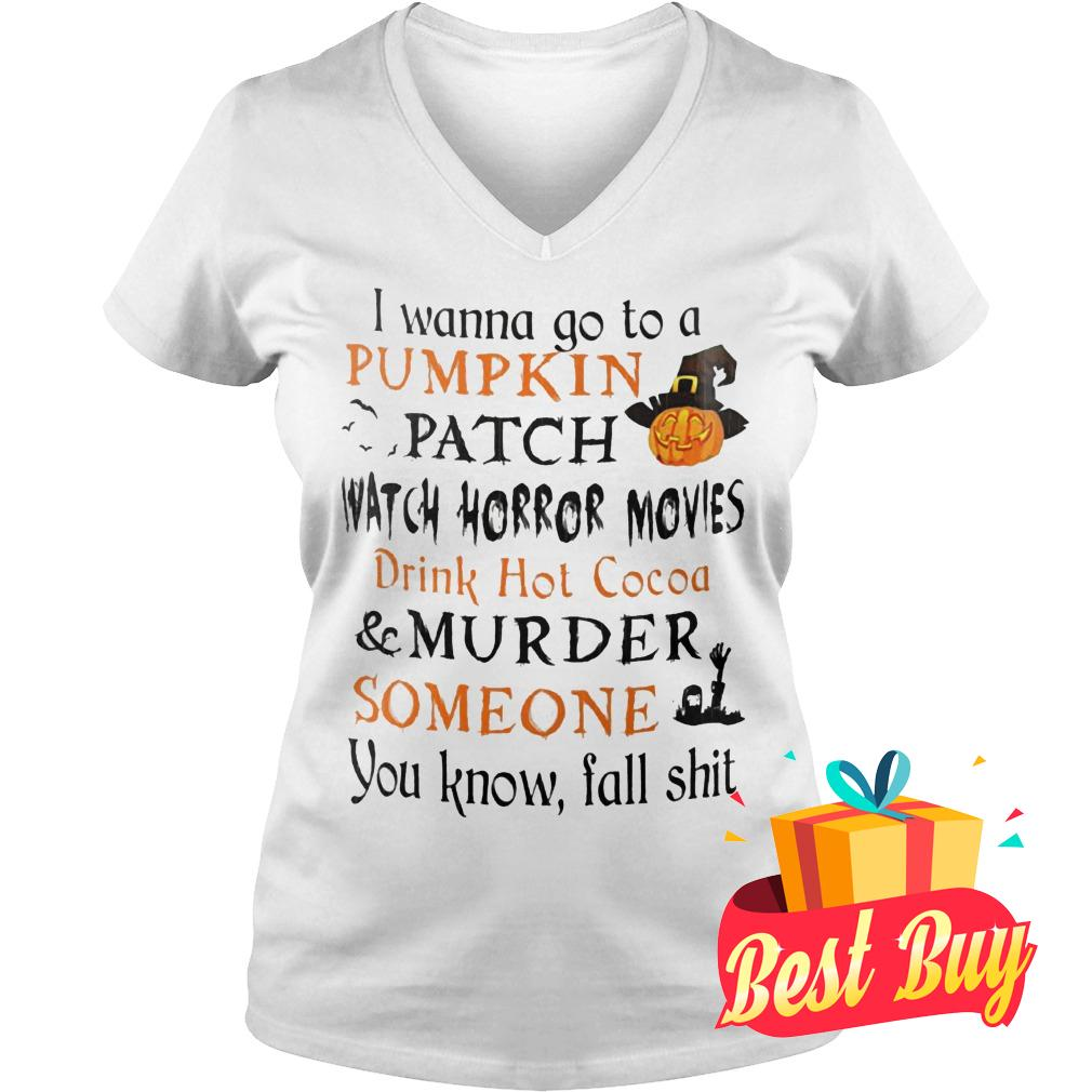 Original I wanna go to a pumpkin patch watch horror movies drink hot cocoa murder someone shirt Ladies V-Neck