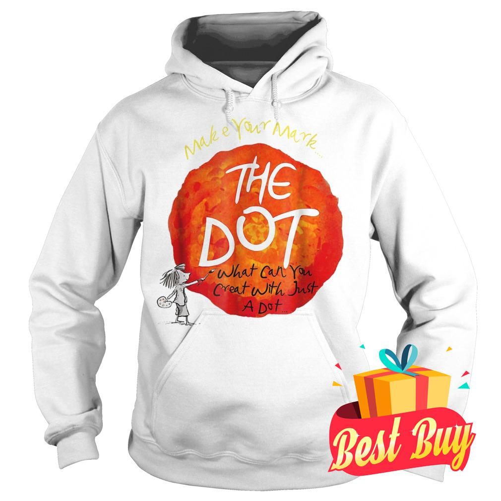 Original Make your mark the dot what can you crat with just a dot shirt Hoodie