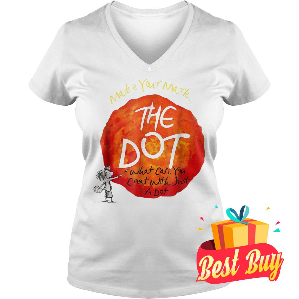 Original Make your mark the dot what can you crat with just a dot shirt Ladies V-Neck