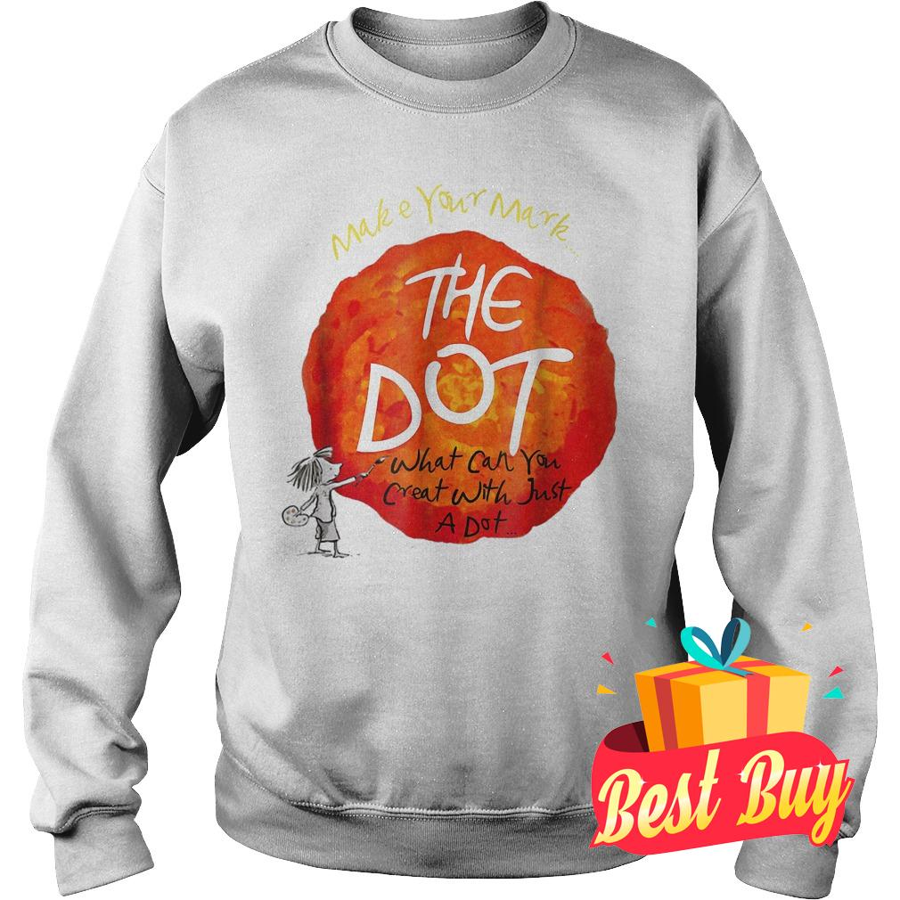 Original Make your mark the dot what can you crat with just a dot shirt Sweatshirt Unisex