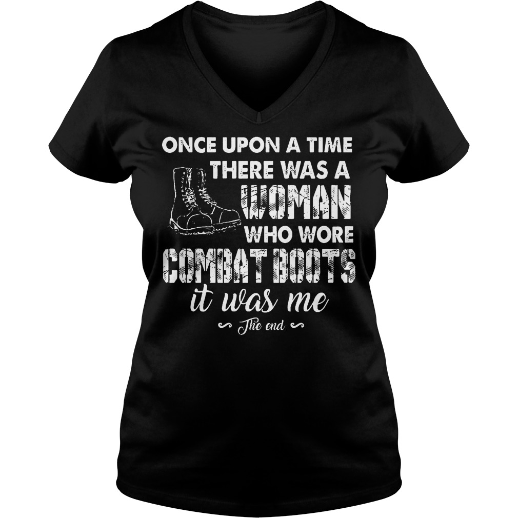 Original Veterans Once Upon A Time There Was A Woman Who WOre Combat Boots It Was Me Shirt Ladies V-Neck