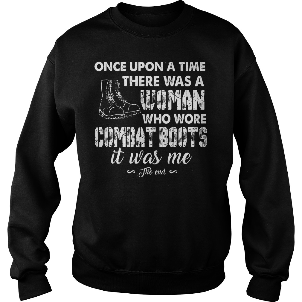 Original Veterans Once Upon A Time There Was A Woman Who WOre Combat Boots It Was Me Shirt Sweatshirt Unisex