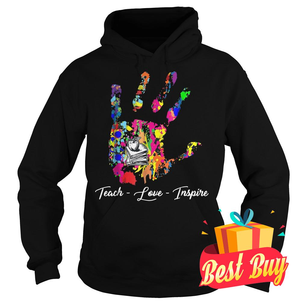 Premium Teach Love Inspire Teacher Shirt Hoodie