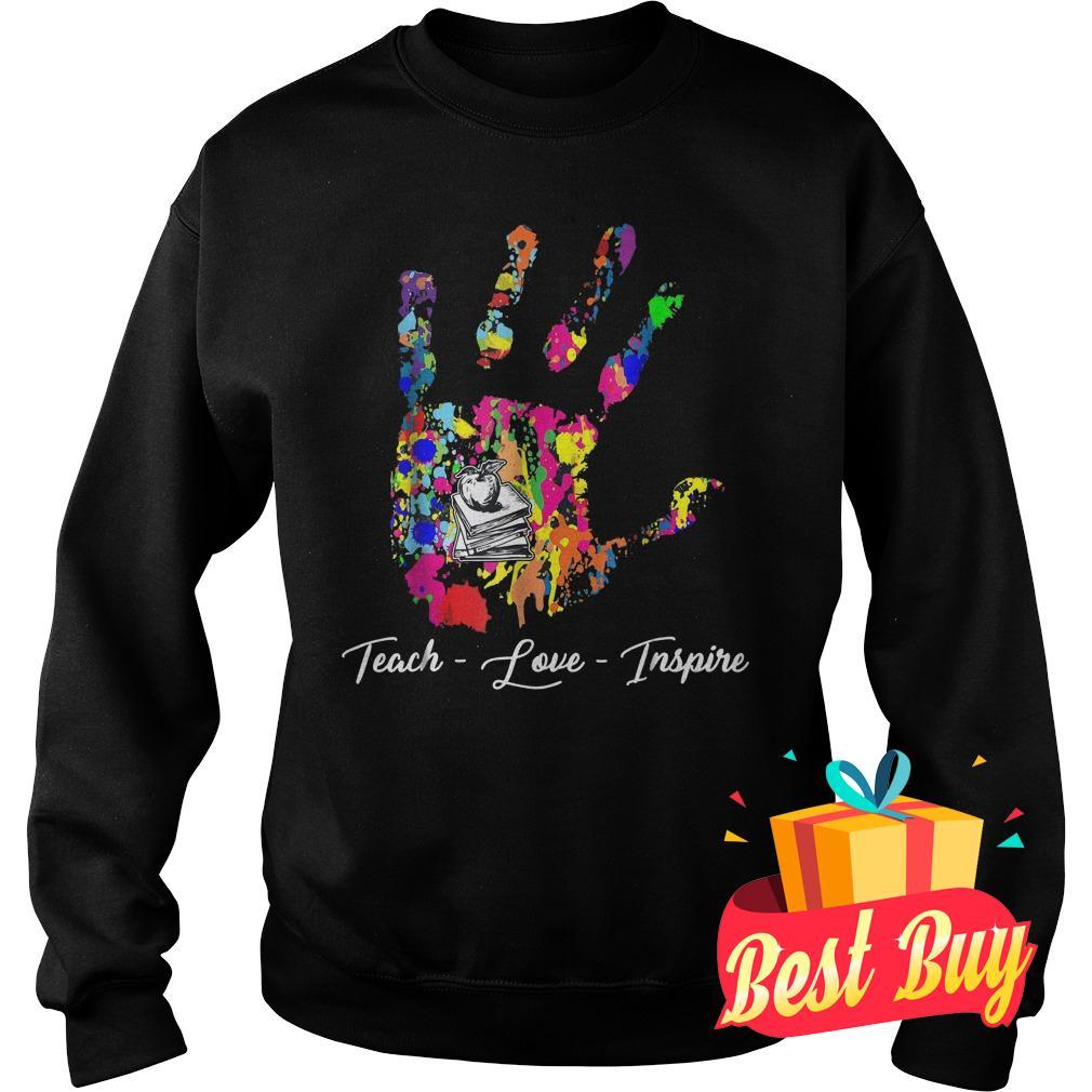 Premium Teach Love Inspire Teacher Shirt Sweatshirt Unisex