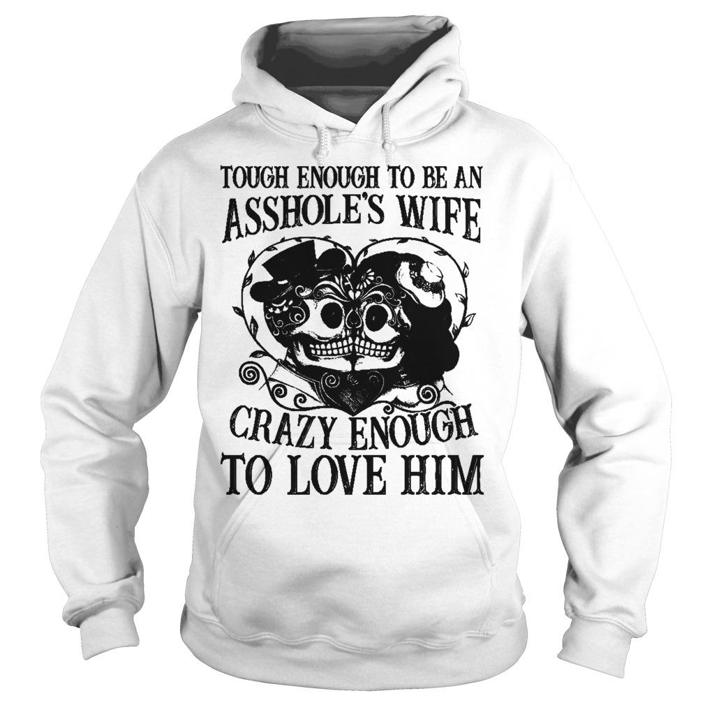 Premium Tough Enough To Be An Asshole's Wife Crazy Enough To Love Him Shirt Hoodie