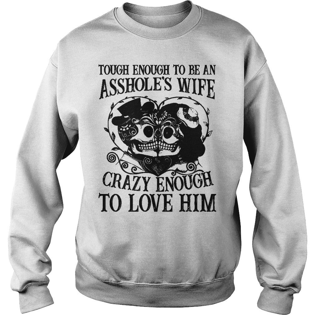 Premium Tough Enough To Be An Asshole's Wife Crazy Enough To Love Him Shirt Sweatshirt Unisex