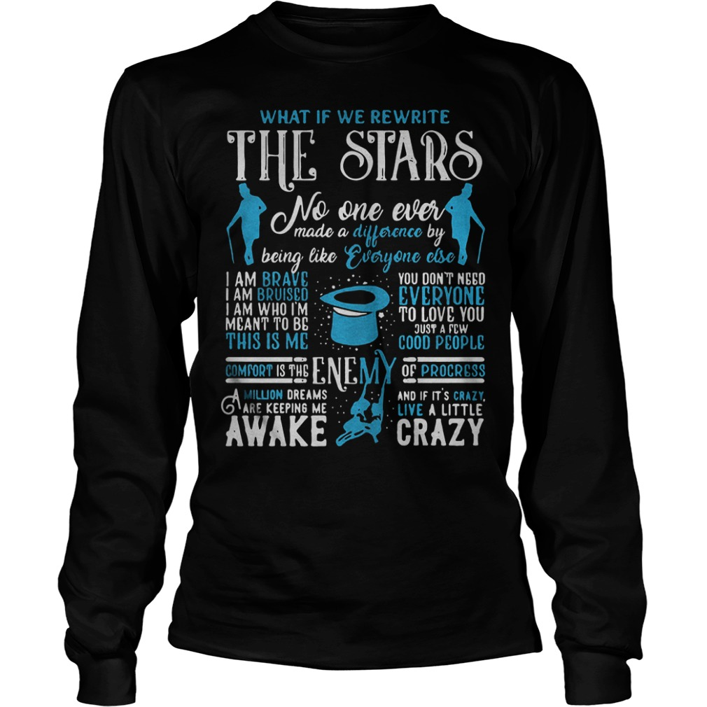 What If We Rewrite The Stars No One Ever Made A Difference Shirt Longsleeve Tee Unisex
