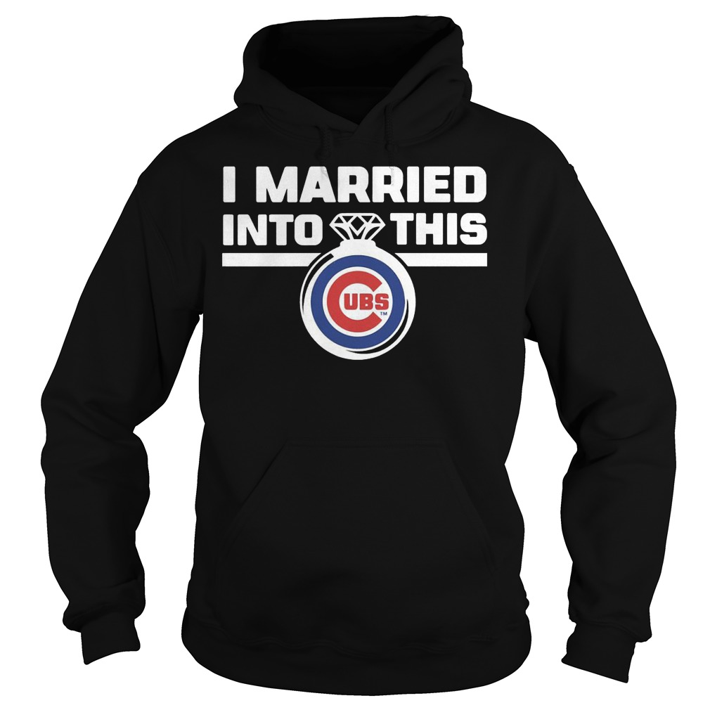 Chicago Cubs i married into this shirt Hoodie