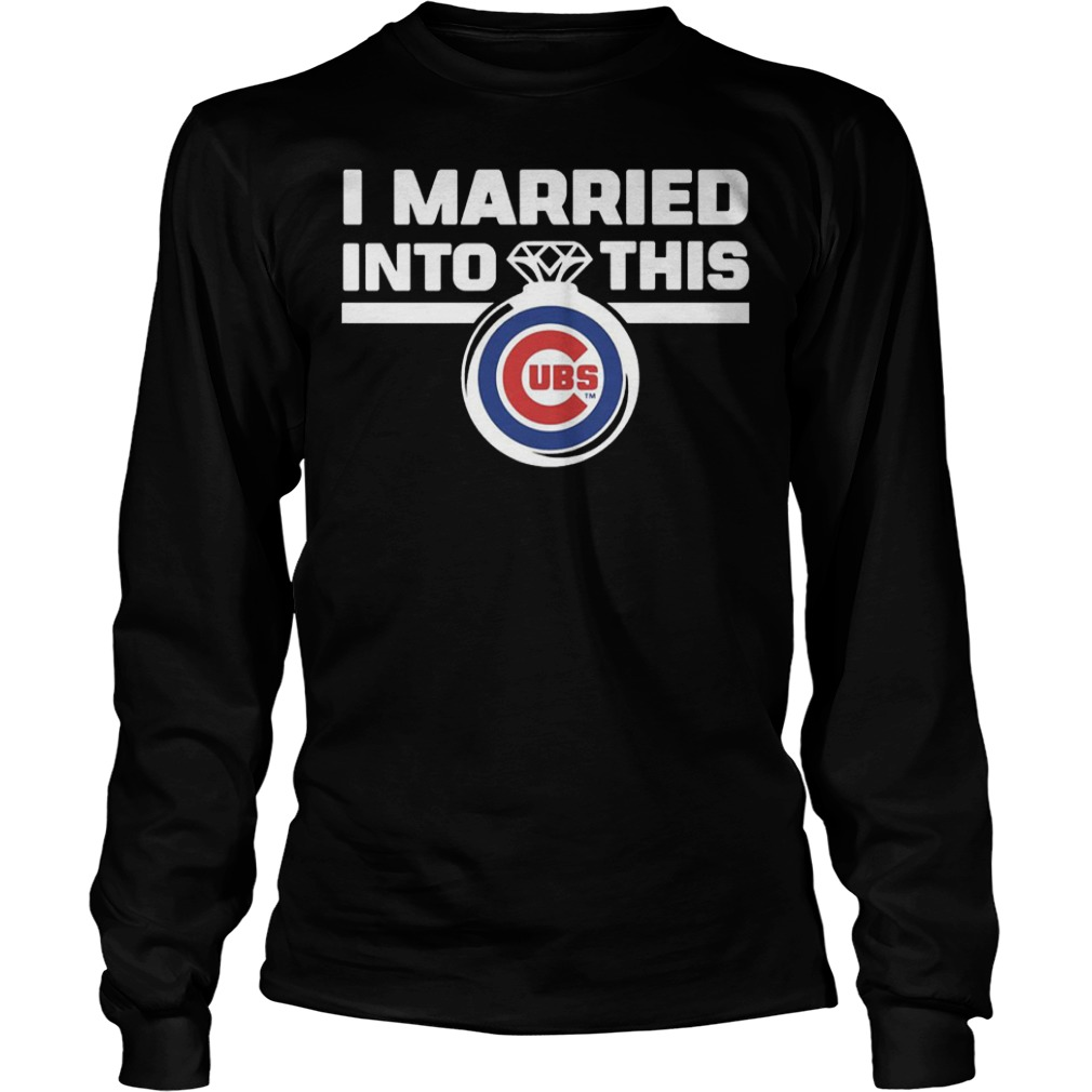 Chicago Cubs i married into this shirt Longsleeve Tee Unisex