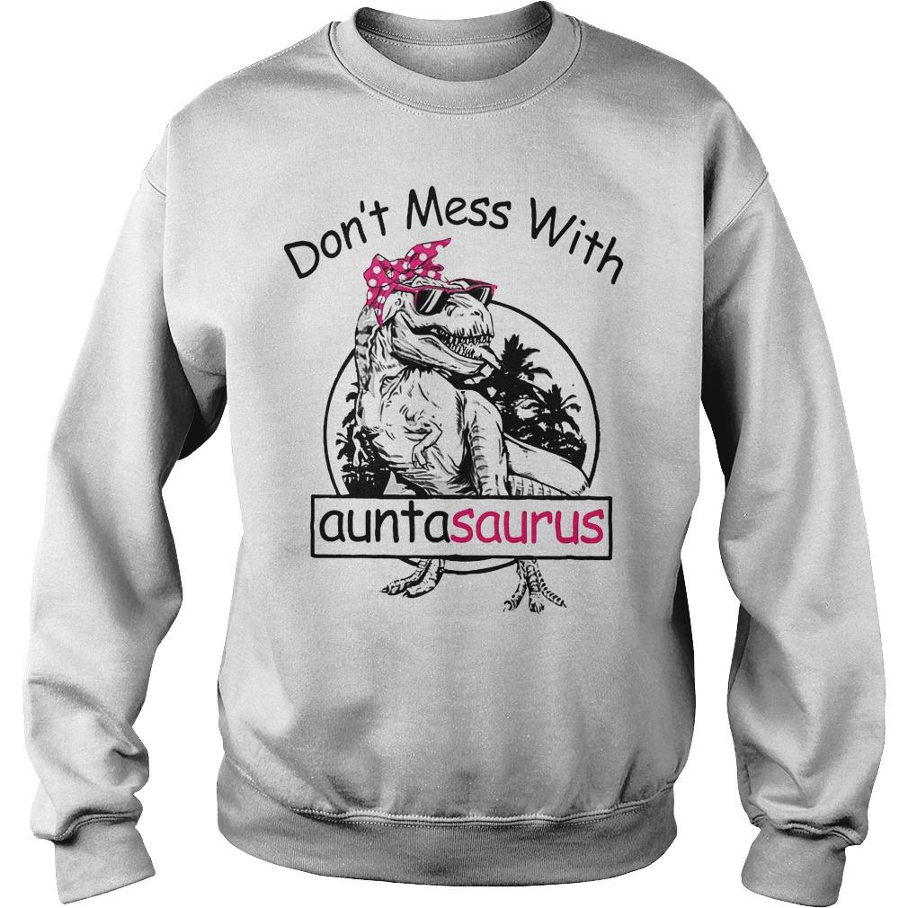 Don't mess with auntasaurus shirt Sweatshirt Unisex