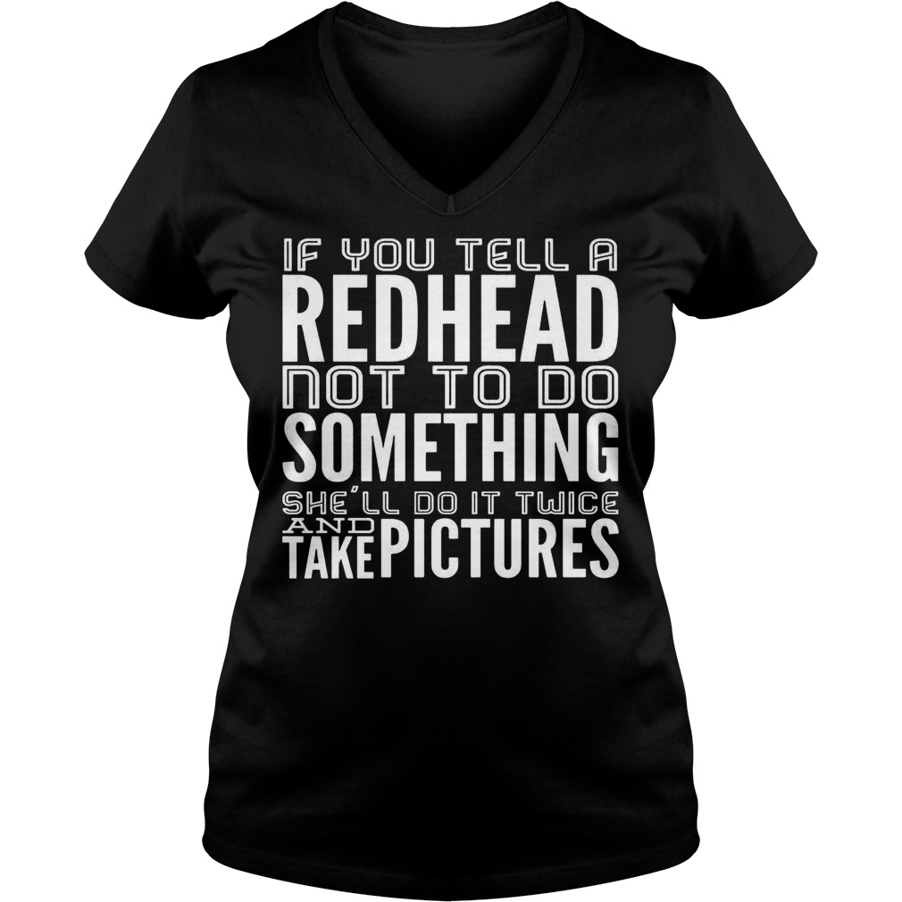 If you tell a Redhead not to do something she'll do it twice shirt shirt Ladies V-Neck