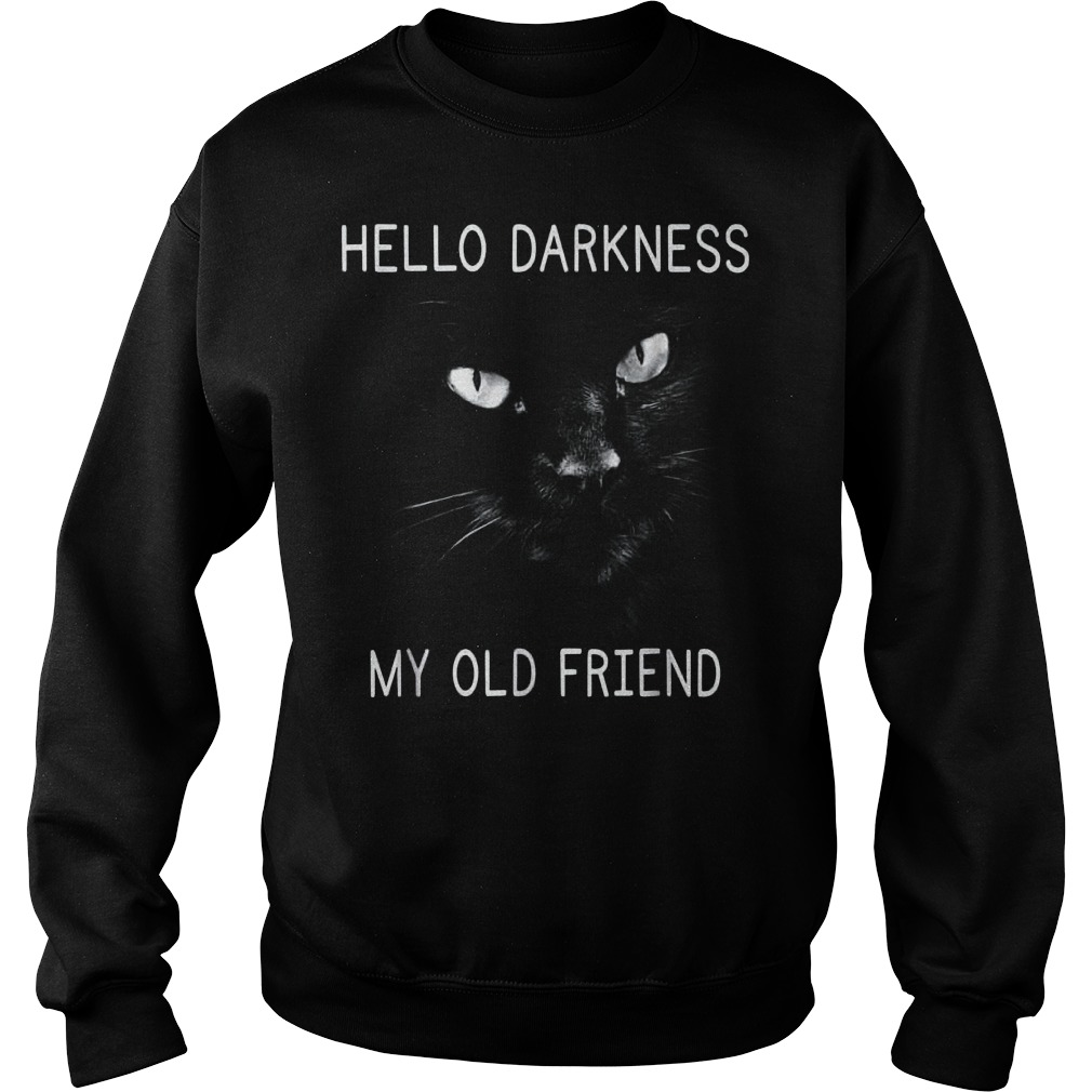 Official Hello darkness black cat my old friend T-Shirt Sweatshirt Unisex