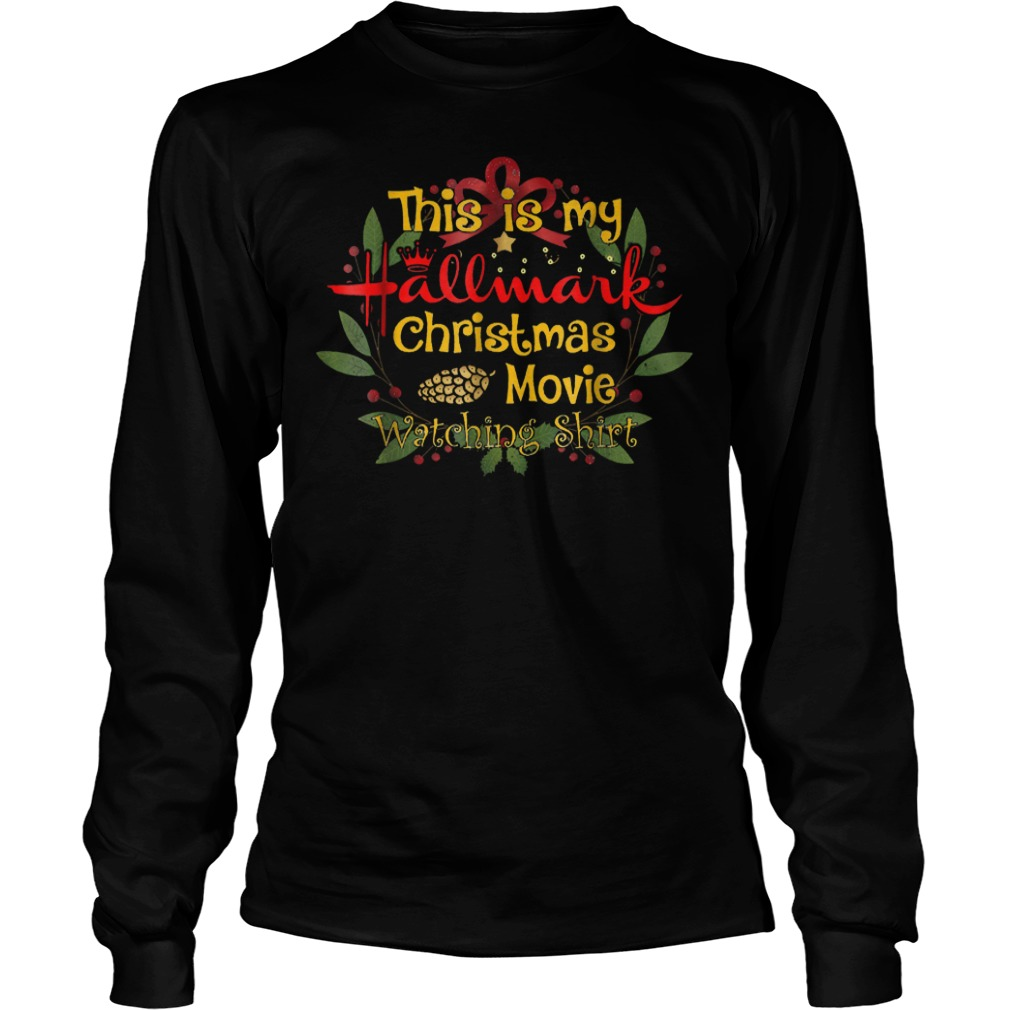 Official This is my Hallmark Christmas movies watching shirt T-Shirt Longsleeve Tee Unisex