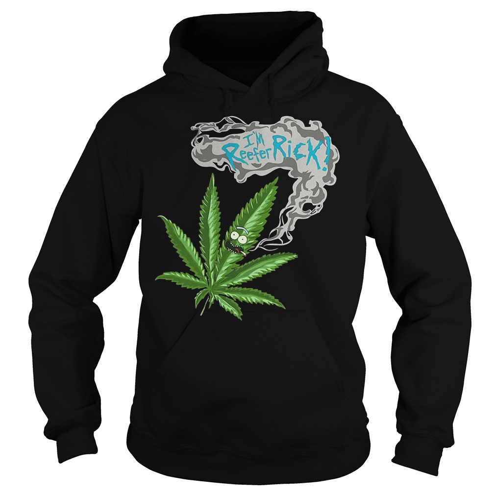 Rick and Morty Marijuana Weed I'm reefer rick Shirt Hoodie