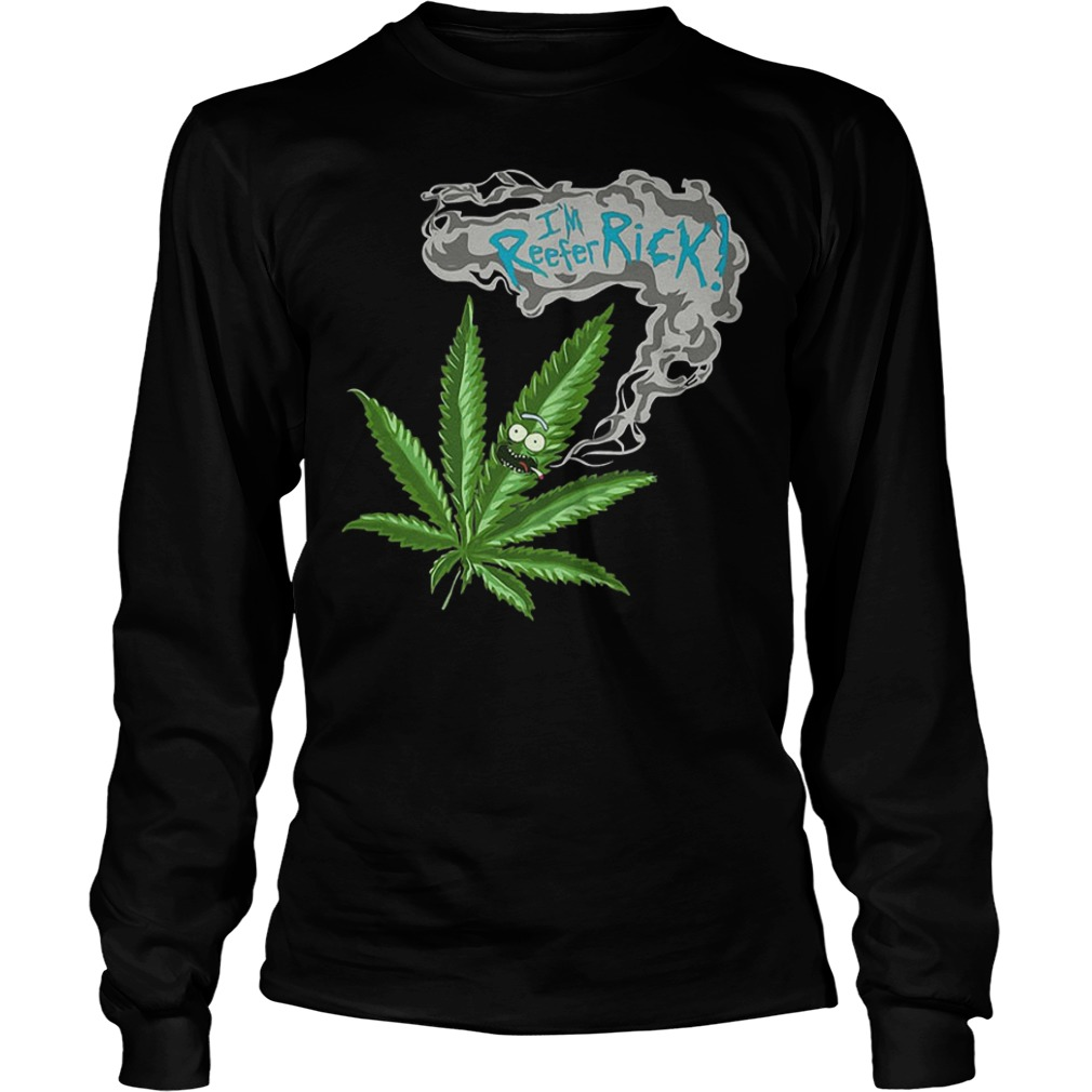 Rick and Morty Marijuana Weed I'm reefer rick Shirt Longsleeve Tee Unisex