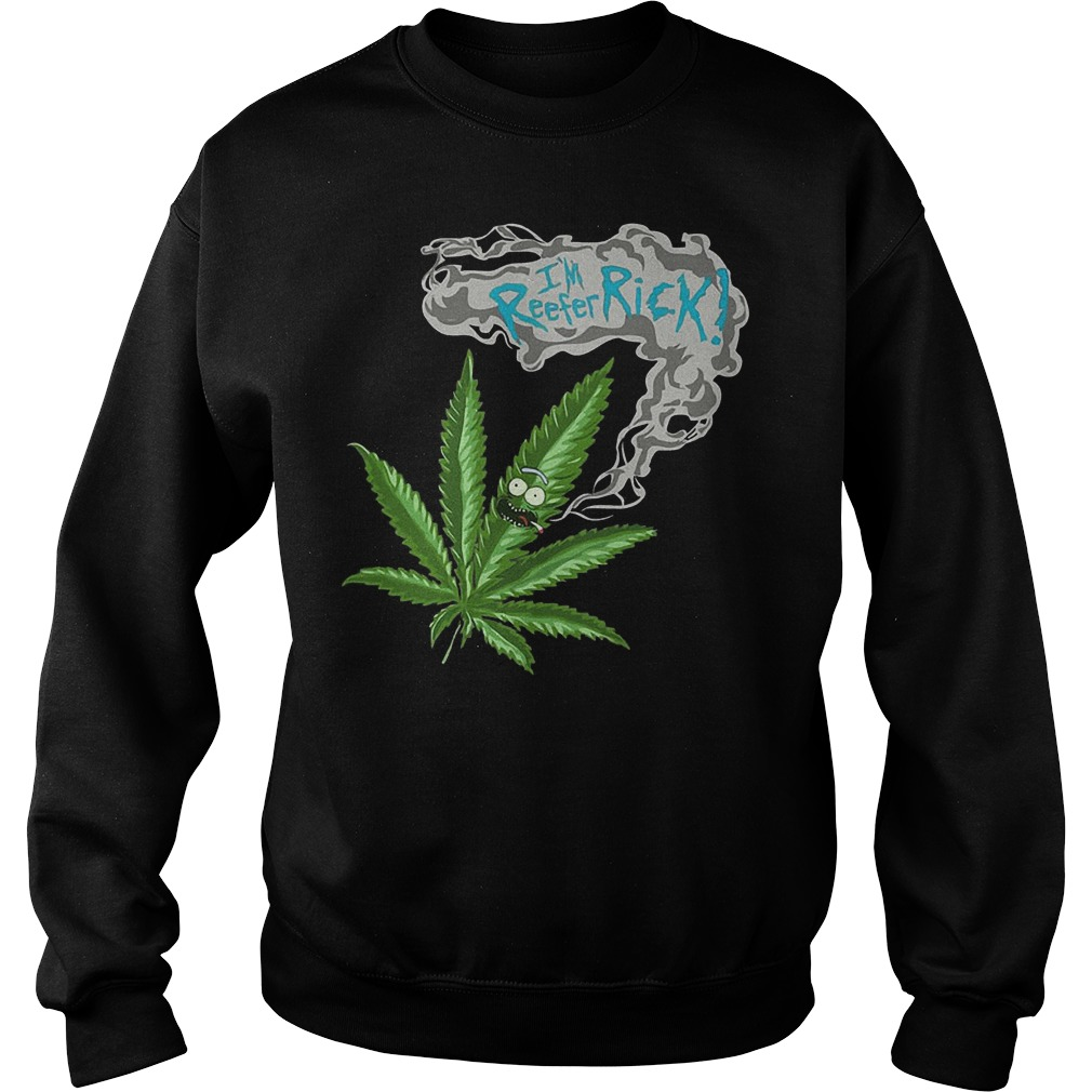 Rick and Morty Marijuana Weed I'm reefer rick Shirt Sweatshirt Unisex
