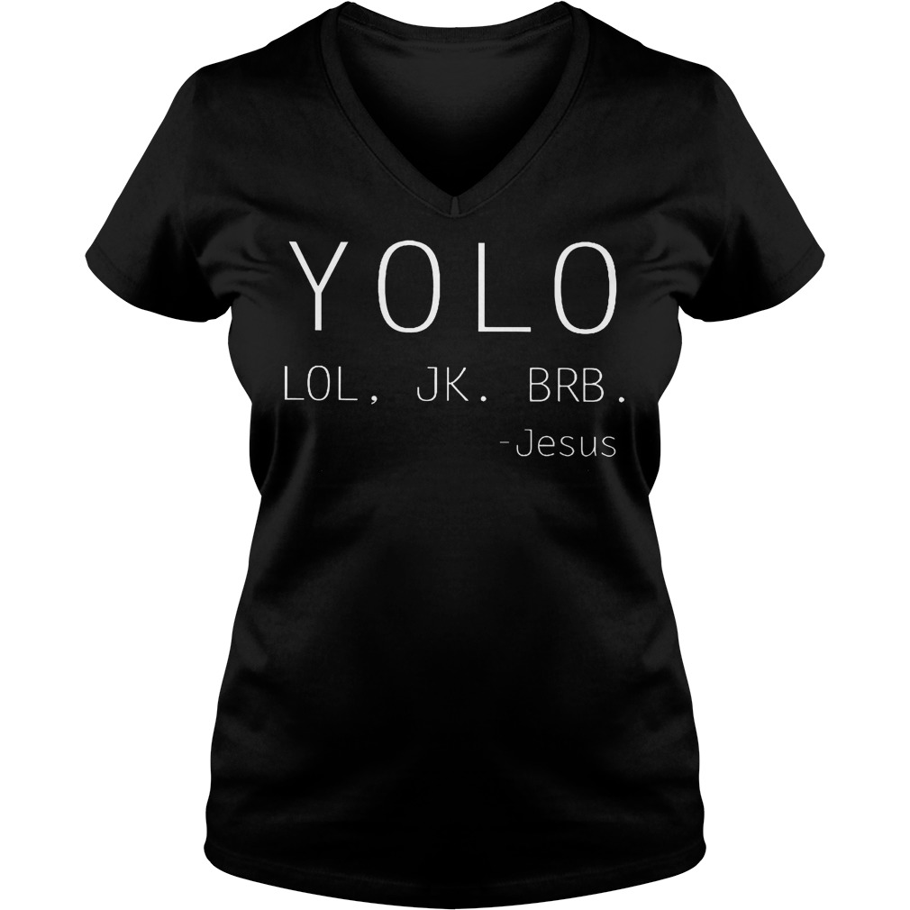 Yolo Lol Jk Brb Jesus shirt Ladies V-Neck