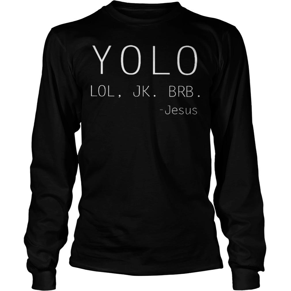 Yolo Lol Jk Brb Jesus shirt Longsleeve Tee Unisex